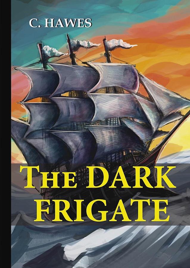 Hawes C. - The Dark Frigate = Темный фрегат: на англ.яз обложка книги