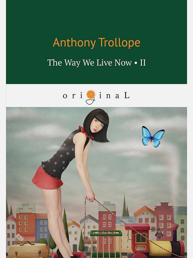 Trollope A. - The Way We Live Now 2 = Как мы теперь живем 2: книга на англ.яз обложка книги