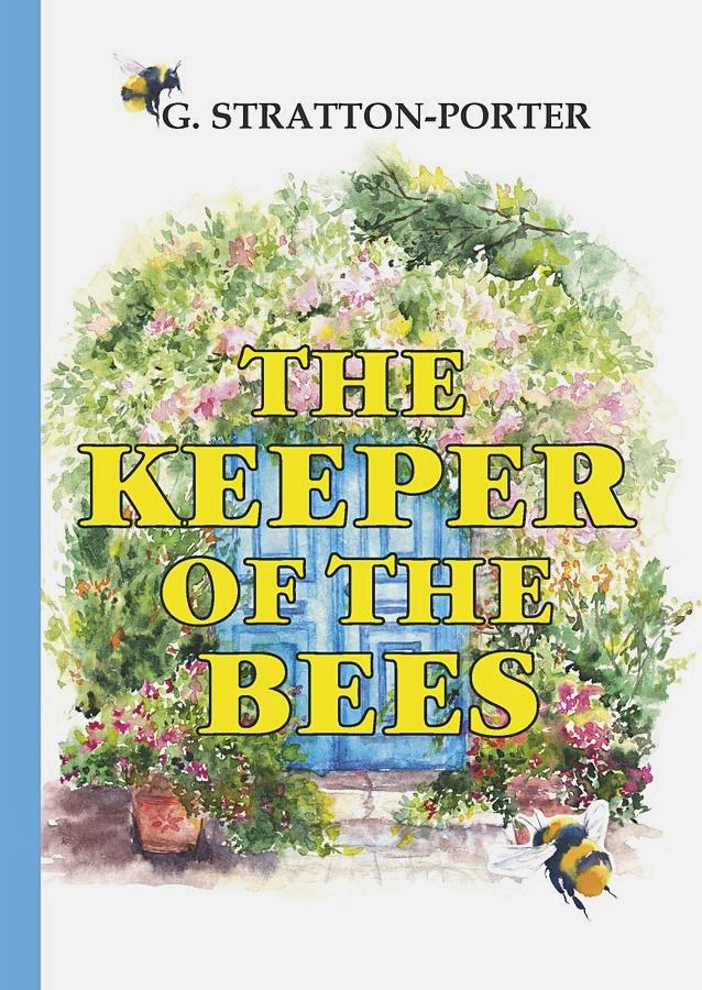 Stratton-Porter G. - The Keeper of the Bees = Пчеловод: на англ.яз обложка книги