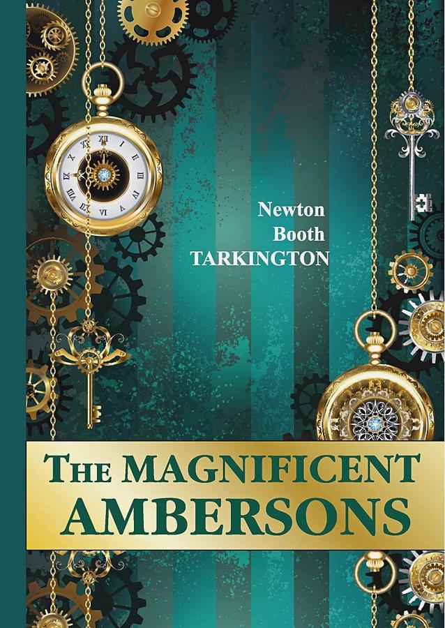 Tarkington N.B. - The Magnificent Ambersons = Великолепные Эмберсоны: на англ.яз обложка книги