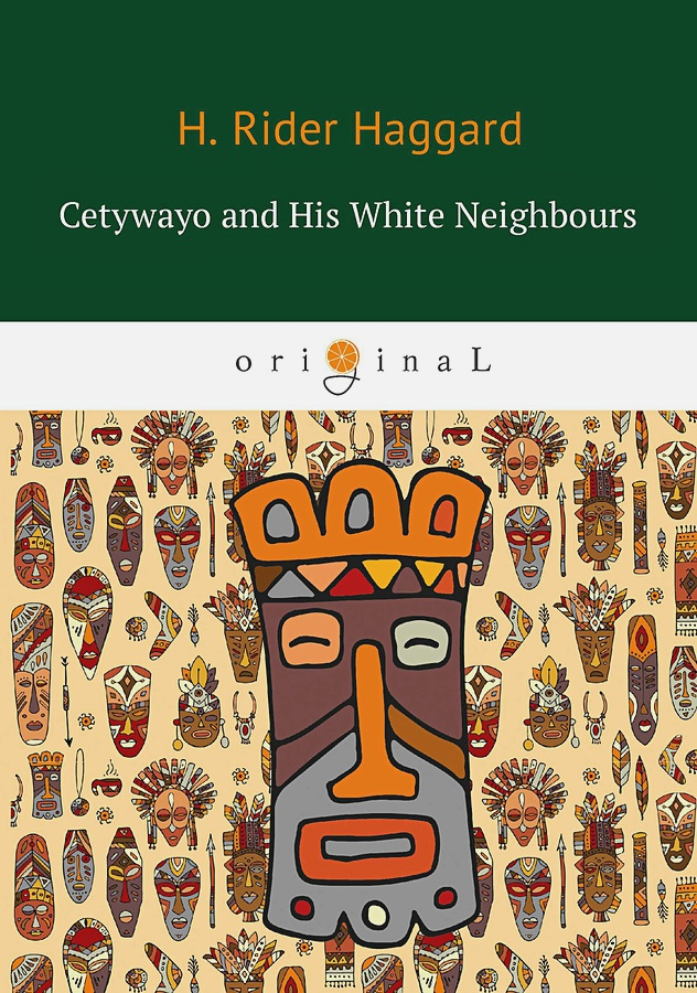 Haggard H.R. - Cetywayo and His White Neighbours = Кетчвайо и его белые соседи: роман на англ.яз обложка книги