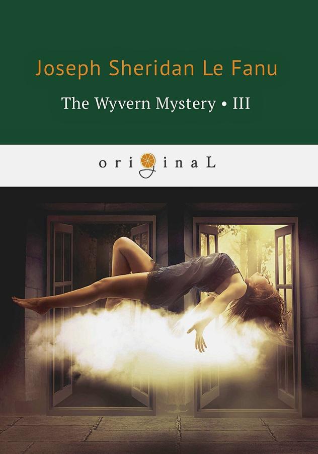 Le Fanu J.S. - The Wyvern Mystery 3 = Тайна Виверна 3: на англ.яз обложка книги