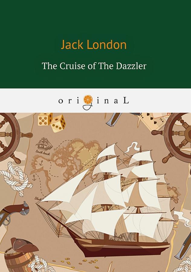 London J. - The Cruise of The Dazzler = Путешествие на «Ослепительном»: на англ.яз обложка книги