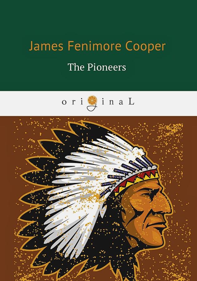 Cooper J.F. - The Pioneers = Пионеры: роман на англ.яз обложка книги