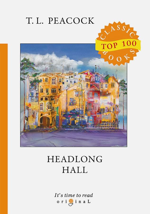 Peacock T.L. - Headlong Hall = Безумный Дом: на англ.яз обложка книги