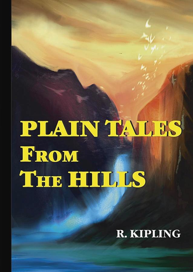 Kipling R. - Plain Tales From The Hills = Простые рассказы с гор: сборник на англ.яз обложка книги