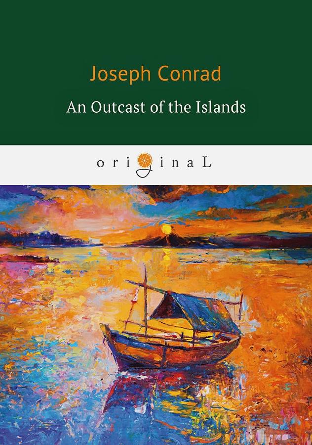 Conrad J. - An Outcast of the Islands = Изгнанник островов: роман на англ.яз обложка книги