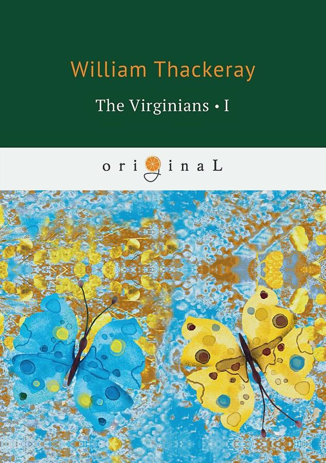 Thackeray W. - The Virginians 1 = Виргинцы: рассказ о последнем веке 1: на англ.яз обложка книги