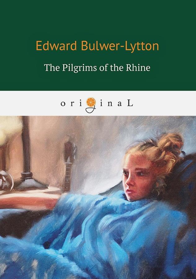 Bulwer-Lytton E. - The Pilgrims of the Rhine = Рейнские пилигримы: на англ.яз обложка книги