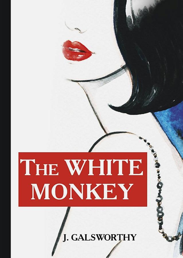 Galsworthy J. - The White Monkey = Белая обезьяна: роман на англ.яз обложка книги