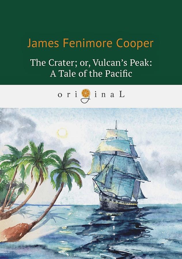 Cooper J.F. - The Crater; or, Vulcan's Peak: A Tale of the Pacific = Кратер, или Пик вулкана: на англ.яз обложка книги