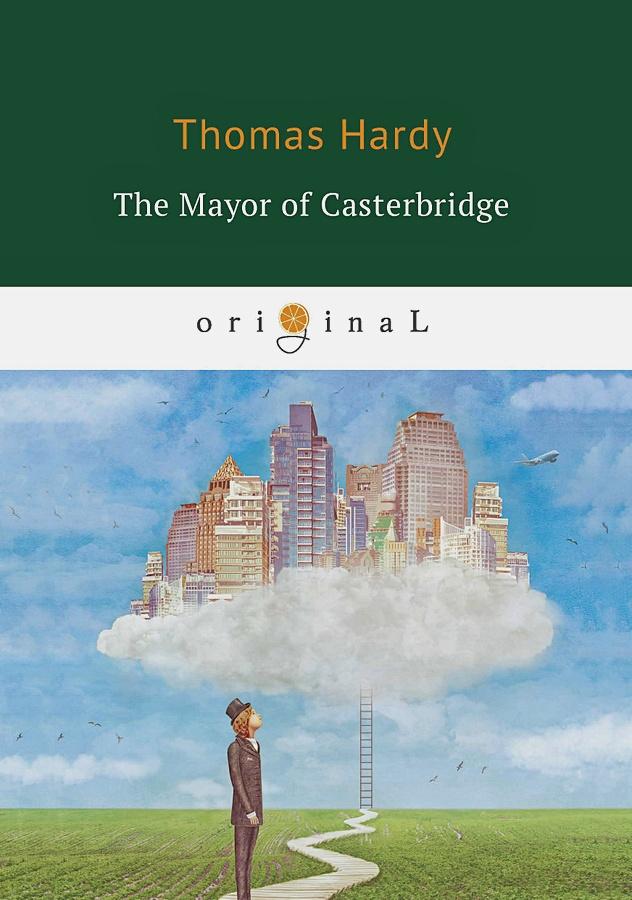 Hardy T. - The Mayor of Casterbridge = Мэр Кастербриджа: на англ.яз обложка книги