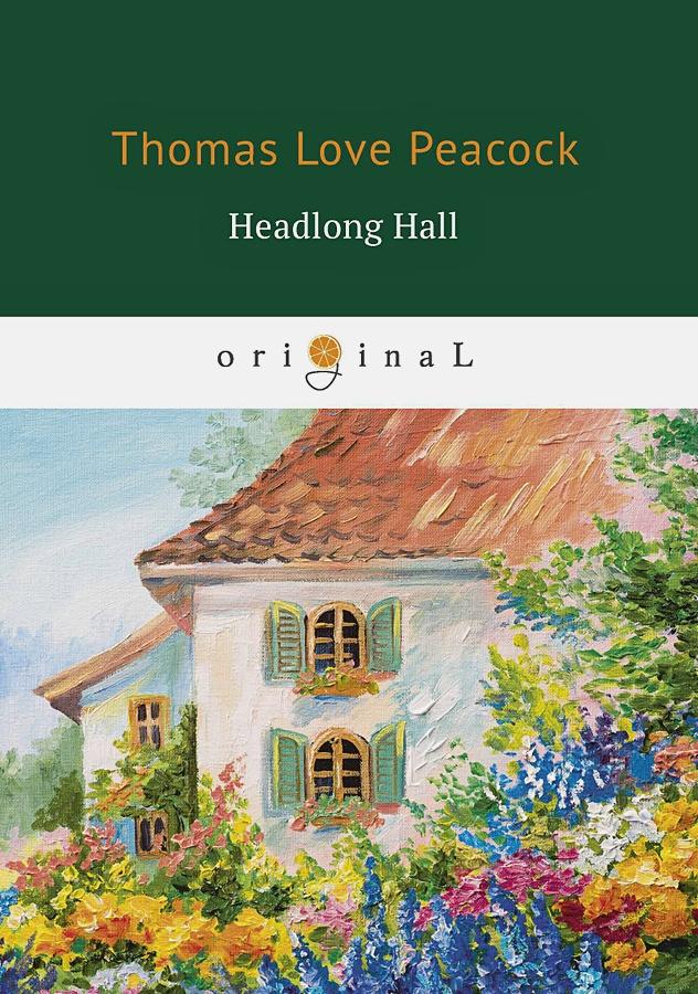 Peacock T. - Headlong Hall = Безумный Дом: книга на английском языке обложка книги