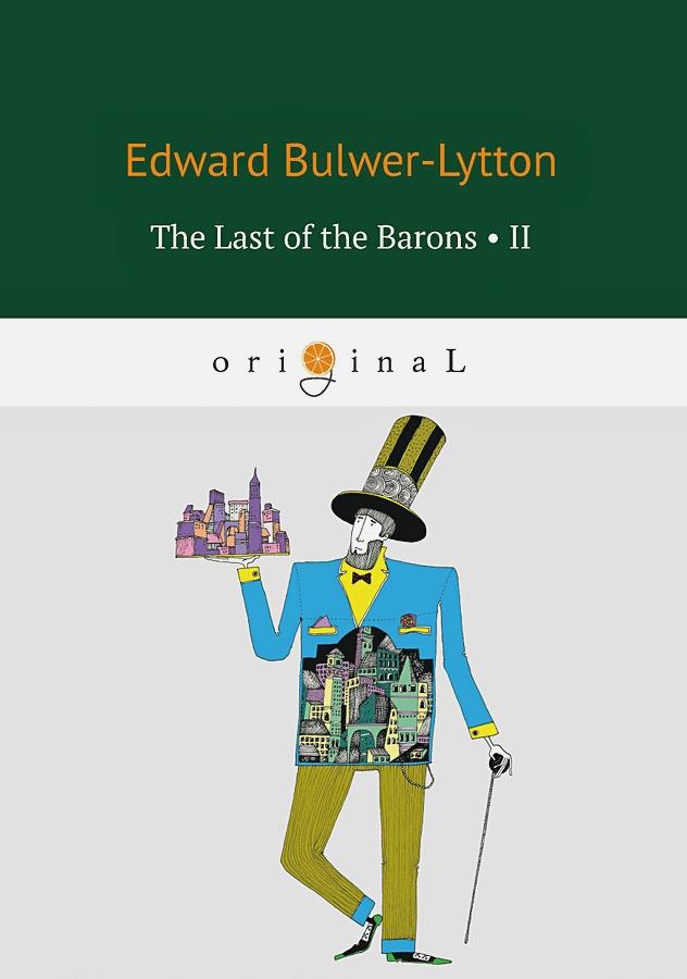 Bulwer-Lytton E. - The Last of the Barons 2 = Последний барон 2: на англ.яз обложка книги