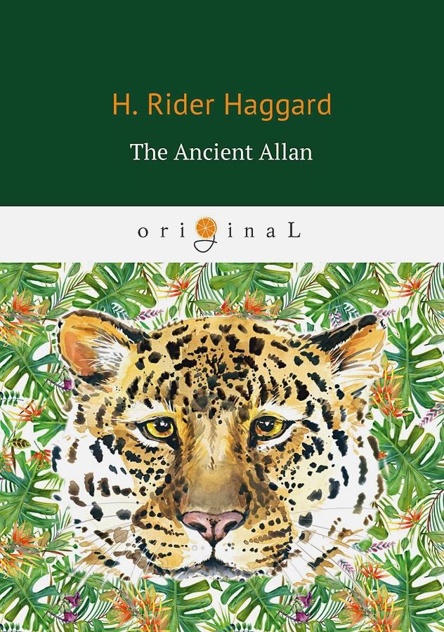Haggard H.R. - The Ancient Allan = Древний Аллан: роман на англ.яз обложка книги