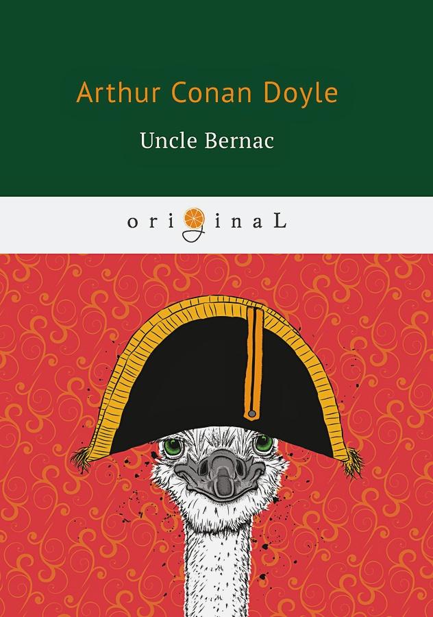 Doyle A.C. - Uncle Bernac = Дядя Бернак: на англ.яз обложка книги