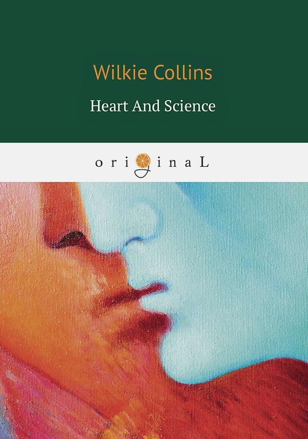 Collins W. - Heart And Science = Сердце и наука: на англ.яз обложка книги