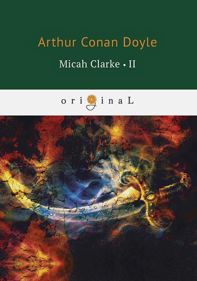 Doyle A.C. - Micah Clarke 2 = М. Кларк 2: на англ.яз обложка книги